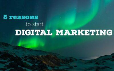 5 reasons to start Digital Marketing